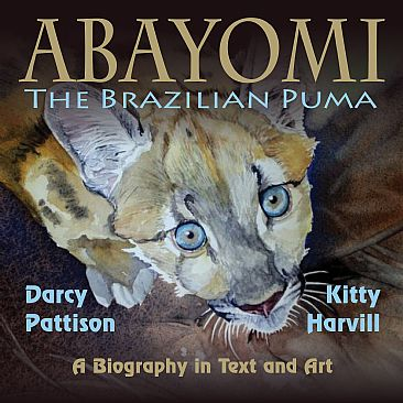 ABAYOMI, the Brazilian Puma - The story of an orphaned puma cub by Kitty Harvill